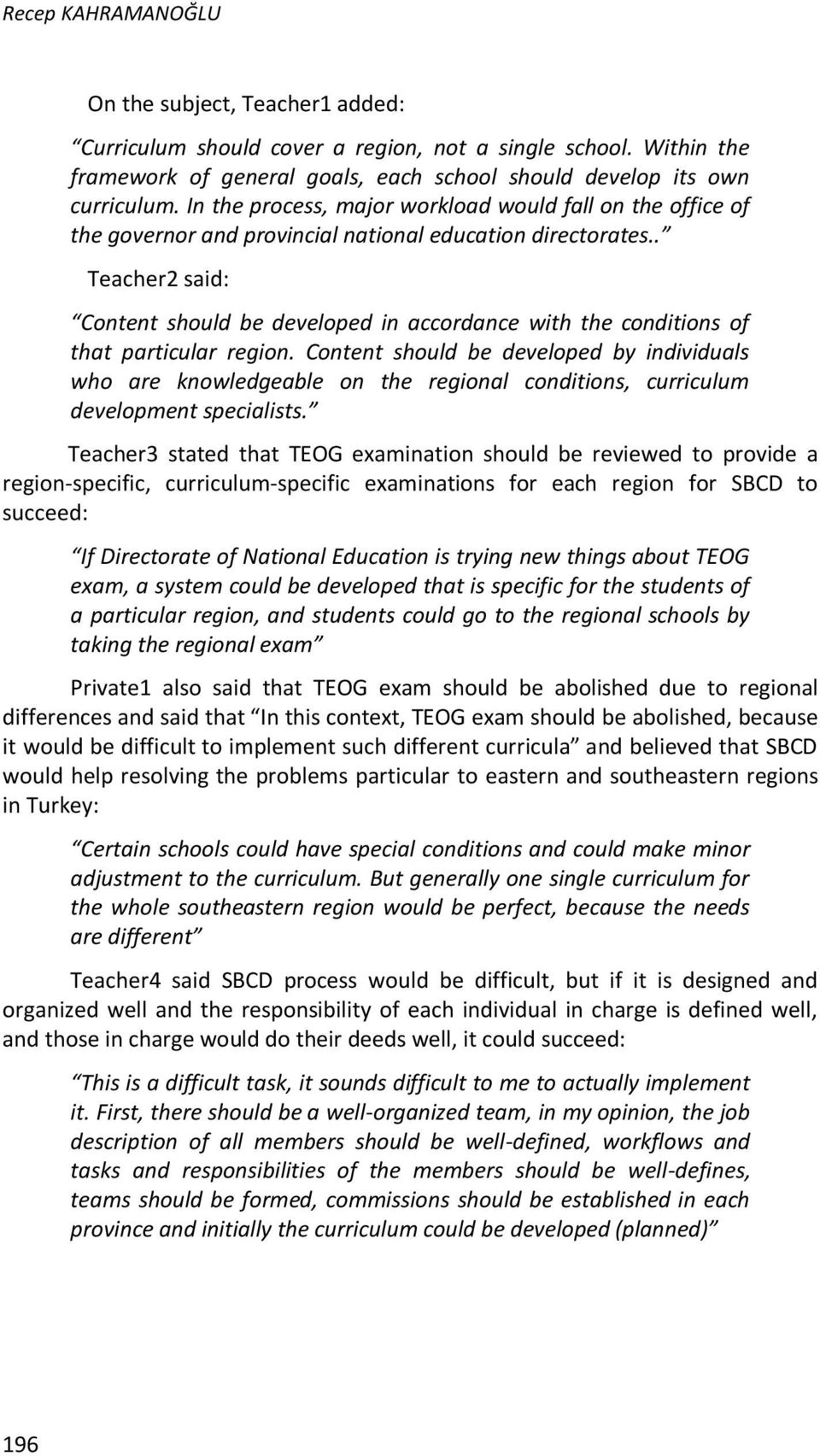 . Teacher2 said: Content should be developed in accordance with the conditions of that particular region.