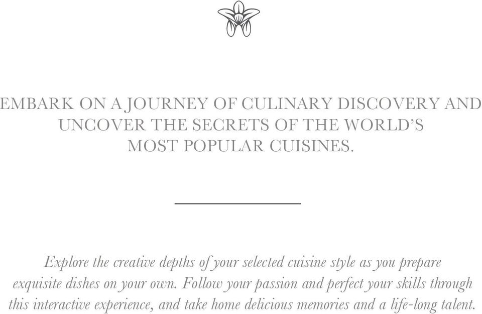 Explore the creative depths of your selected cuisine style as you prepare exquisite