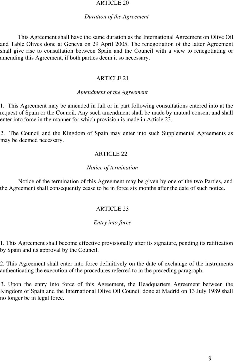 ARTICLE 21 Amendment of the Agreement 1. This Agreement may be amended in full or in part following consultations entered into at the request of Spain or the Council.