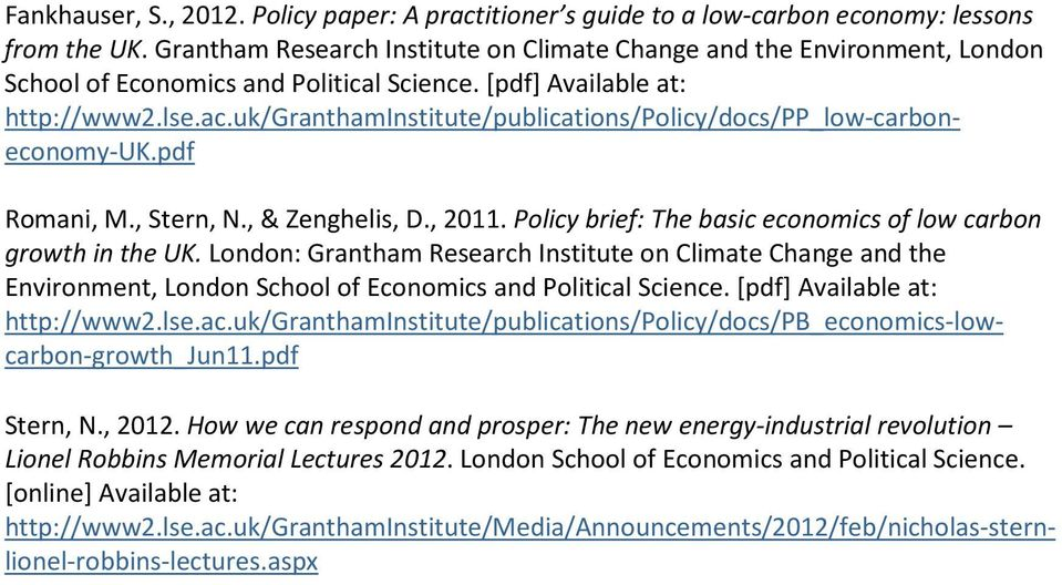 uk/granthaminstitute/publications/policy/docs/pp_low-carboneconomy-uk.pdf Romani, M., Stern, N., & Zenghelis, D., 2011. Policy brief: The basic economics of low carbon growth in the UK.