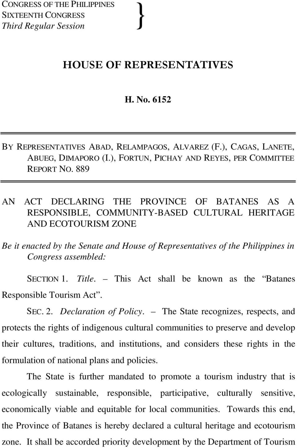 889 AN ACT DECLARING THE PROVINCE OF BATANES AS A RESPONSIBLE, COMMUNITY-BASED CULTURAL HERITAGE AND ECOTOURISM ZONE Be it enacted by the Senate and House of Representatives of the Philippines in