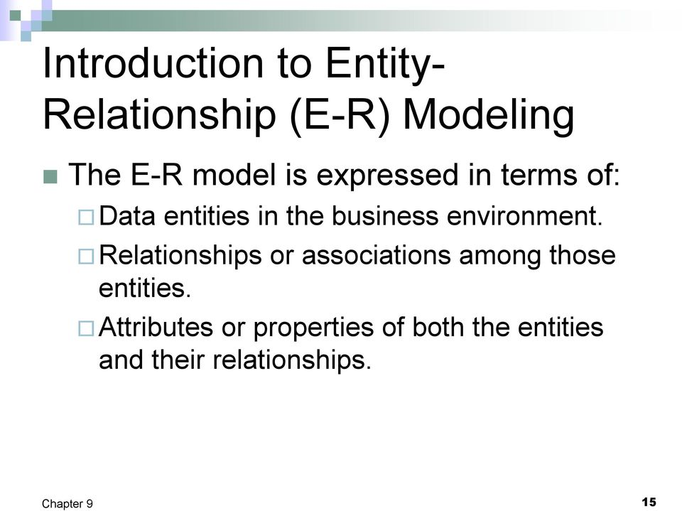 environment. Relationships or associations among those entities.