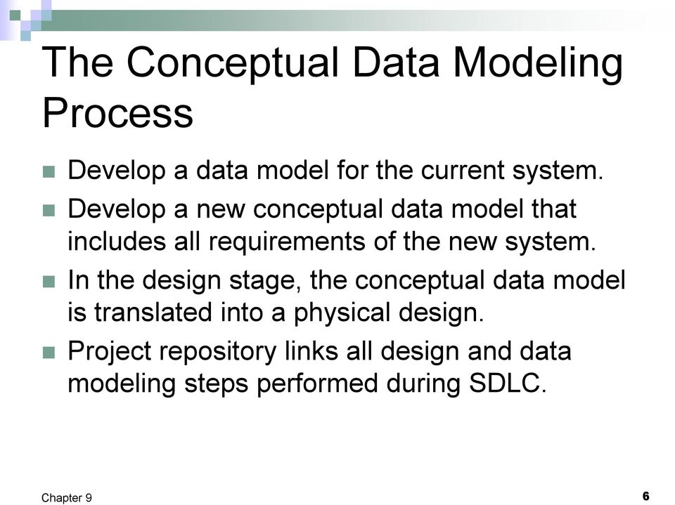 In the design stage, the conceptual data model is translated into a physical design.