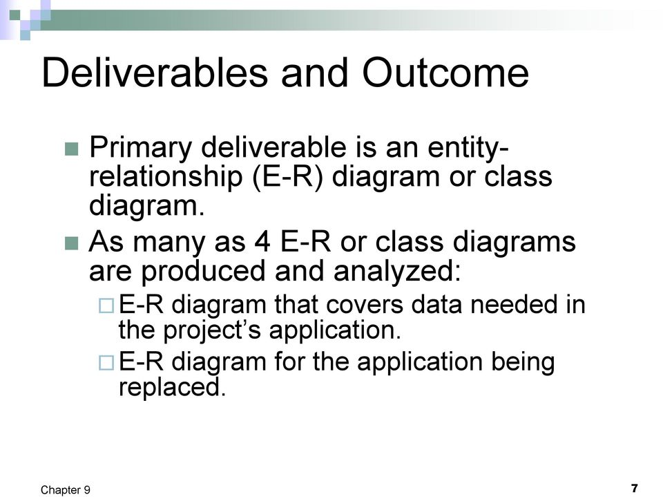 As many as 4 E R or class diagrams are produced and analyzed: E R