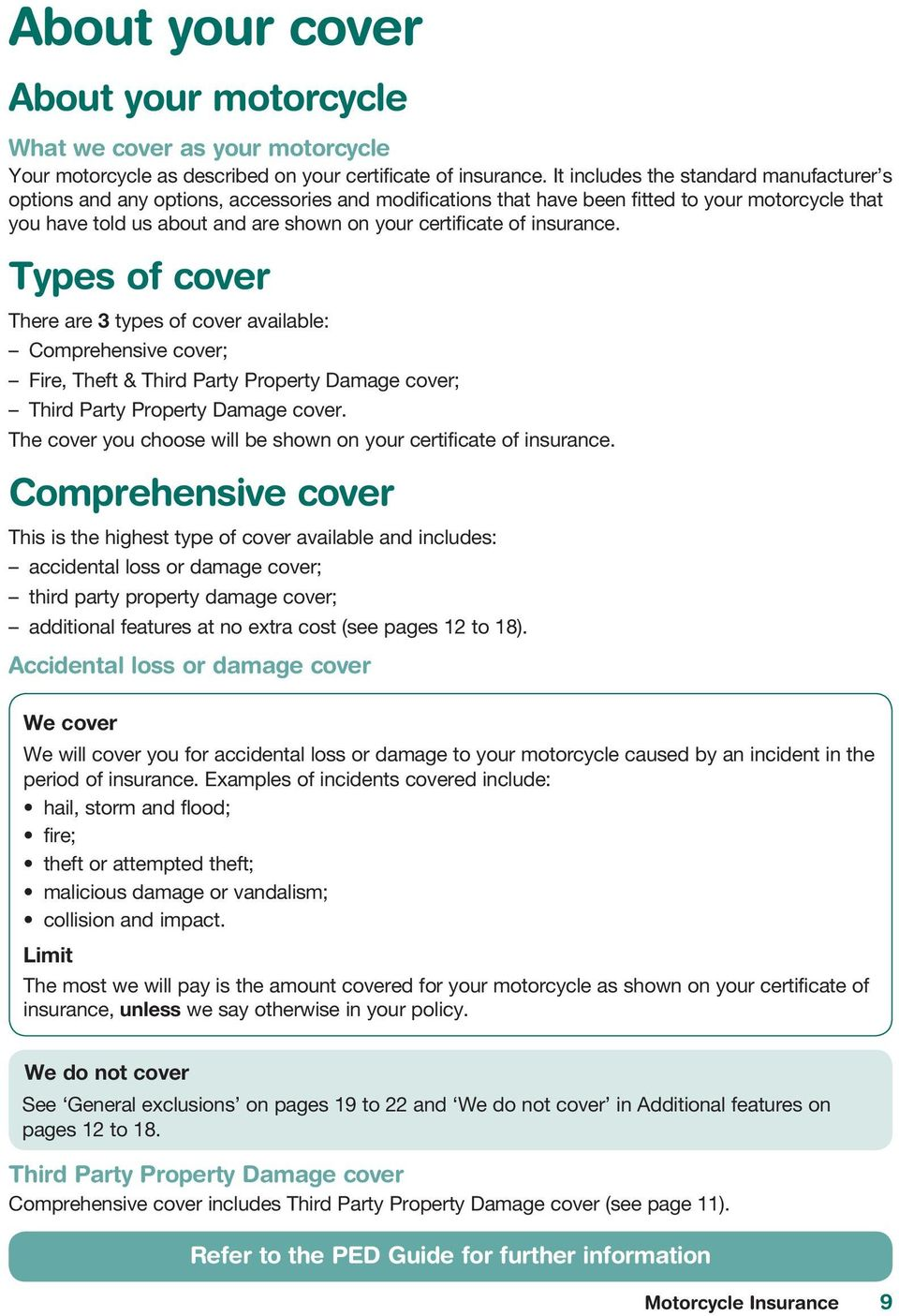of insurance. Types of cover There are 3 types of cover available: Comprehensive cover; Fire, Theft & Third Party Property Damage cover; Third Party Property Damage cover.