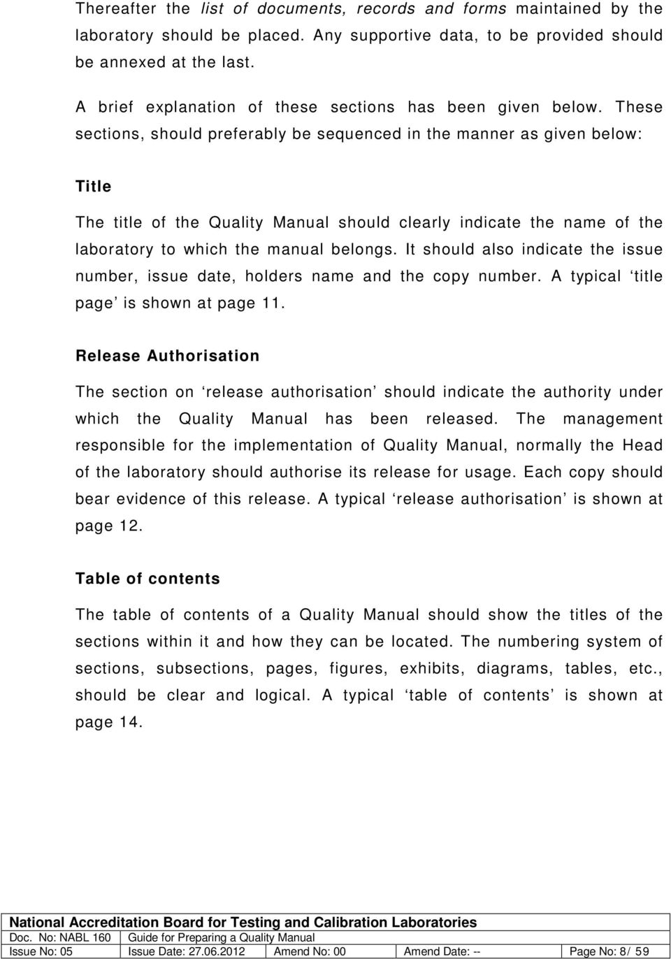 These sections, should preferably be sequenced in the manner as given below: Title The title of the Quality Manual should clearly indicate the name of the laboratory to which the manual belongs.