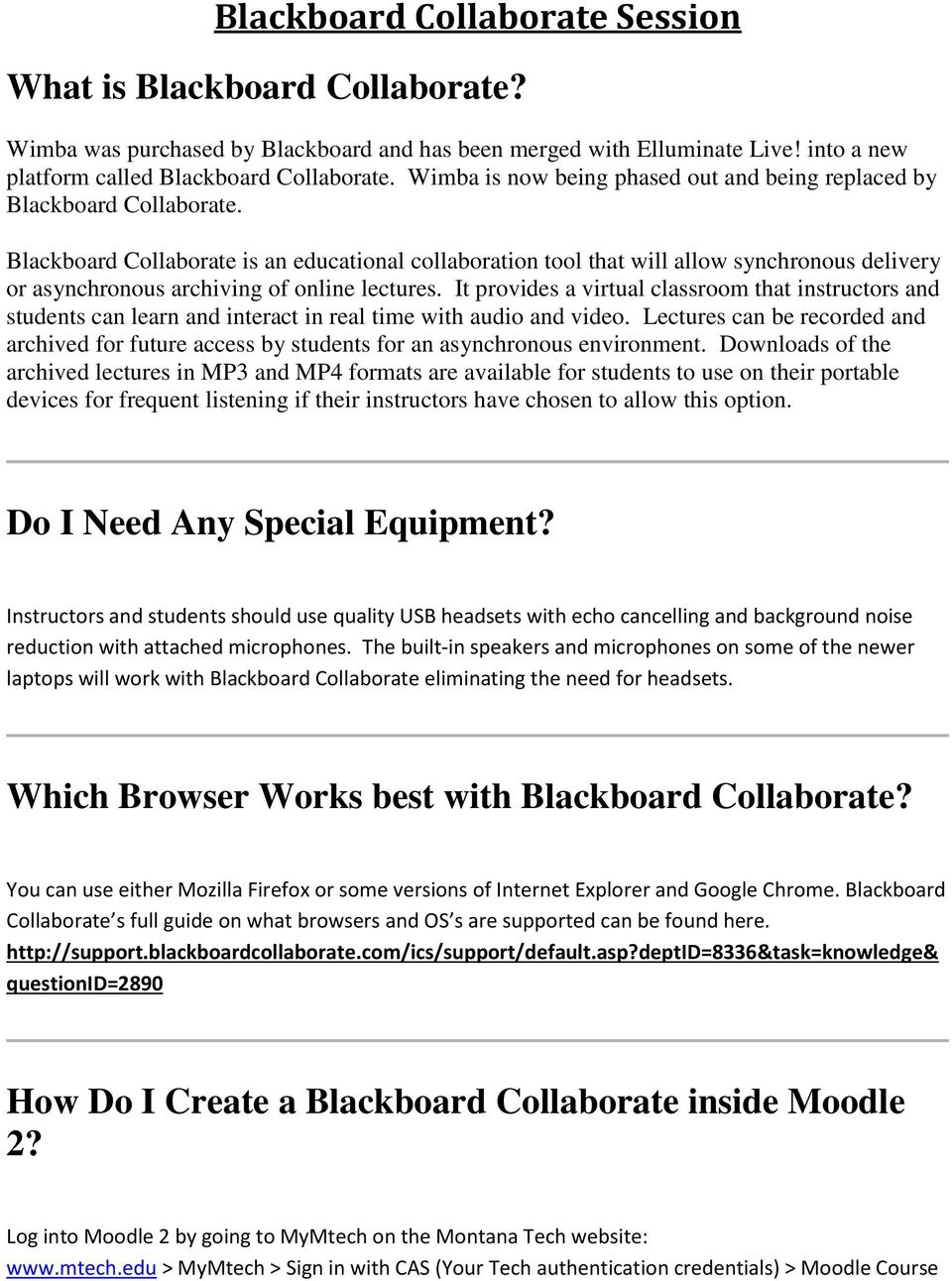 Blackboard Collaborate is an educational collaboration tool that will allow synchronous delivery or asynchronous archiving of online lectures.
