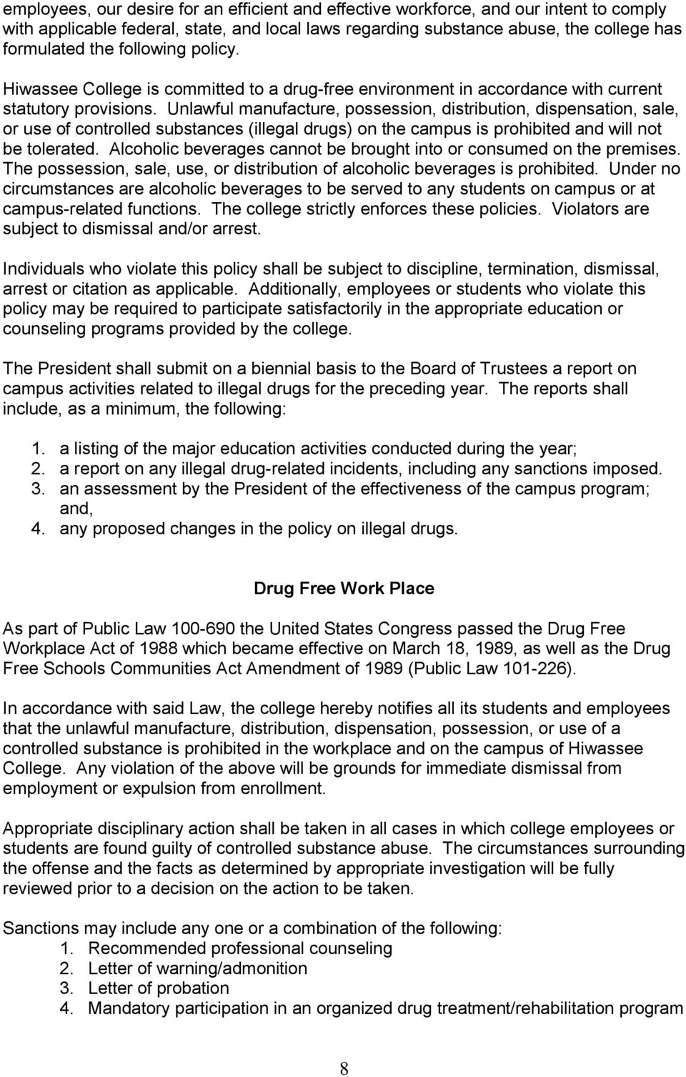 Unlawful manufacture, possession, distribution, dispensation, sale, or use of controlled substances (illegal drugs) on the campus is prohibited and will not be tolerated.