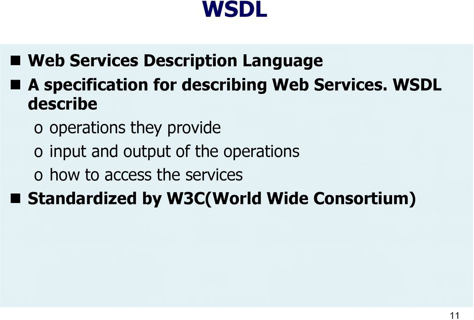 WSDL describe o operations they provide o input and output