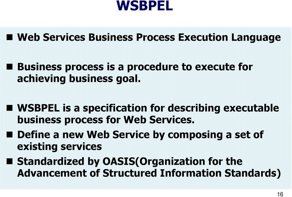WSBPEL is a specification for describing executable business process for Web Services.