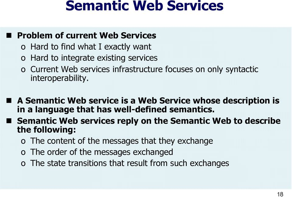 A Semantic Web service is a Web Service whose description is in a language that has well-defined semantics.