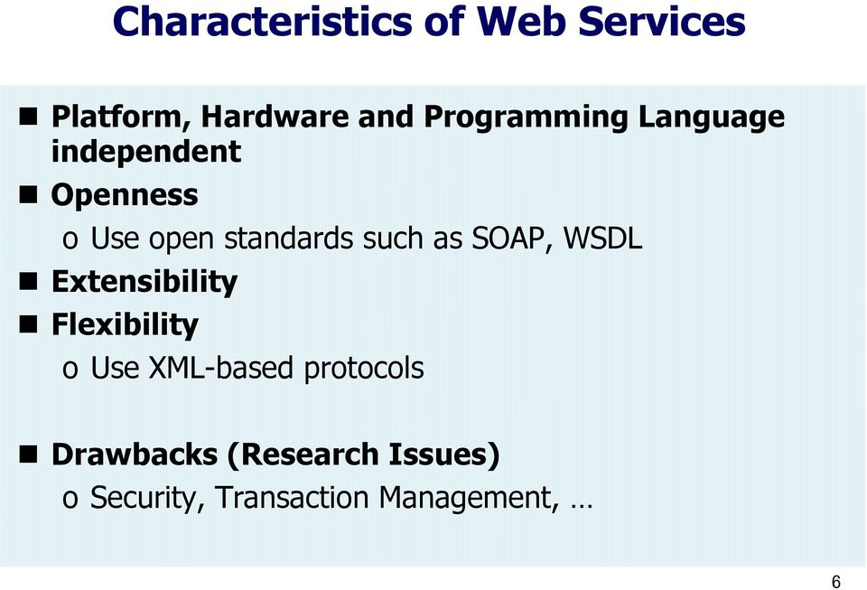 such as SOAP, WSDL Extensibility Flexibility o Use XML-based