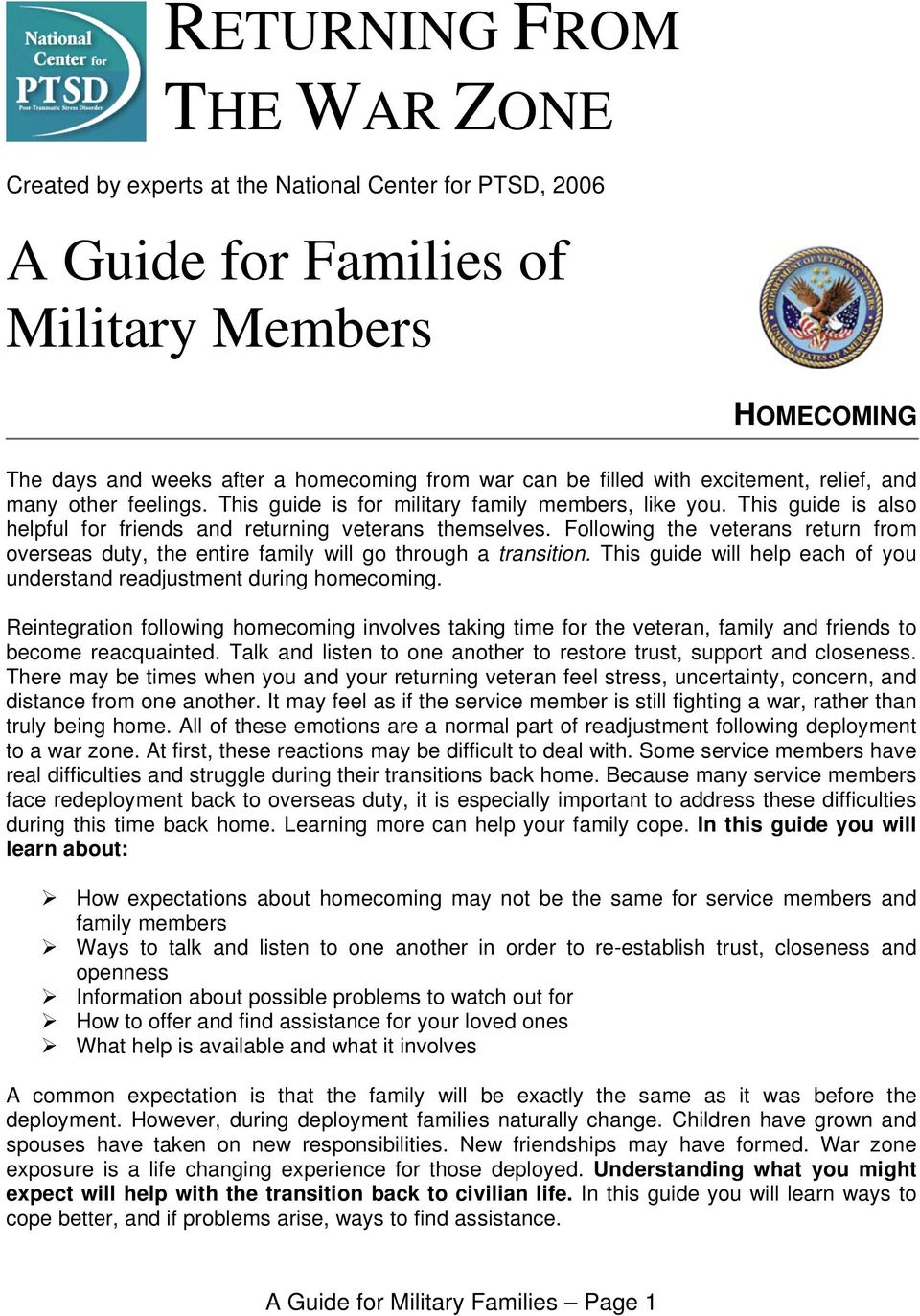 Following the veterans return from overseas duty, the entire family will go through a transition. This guide will help each of you understand readjustment during homecoming.