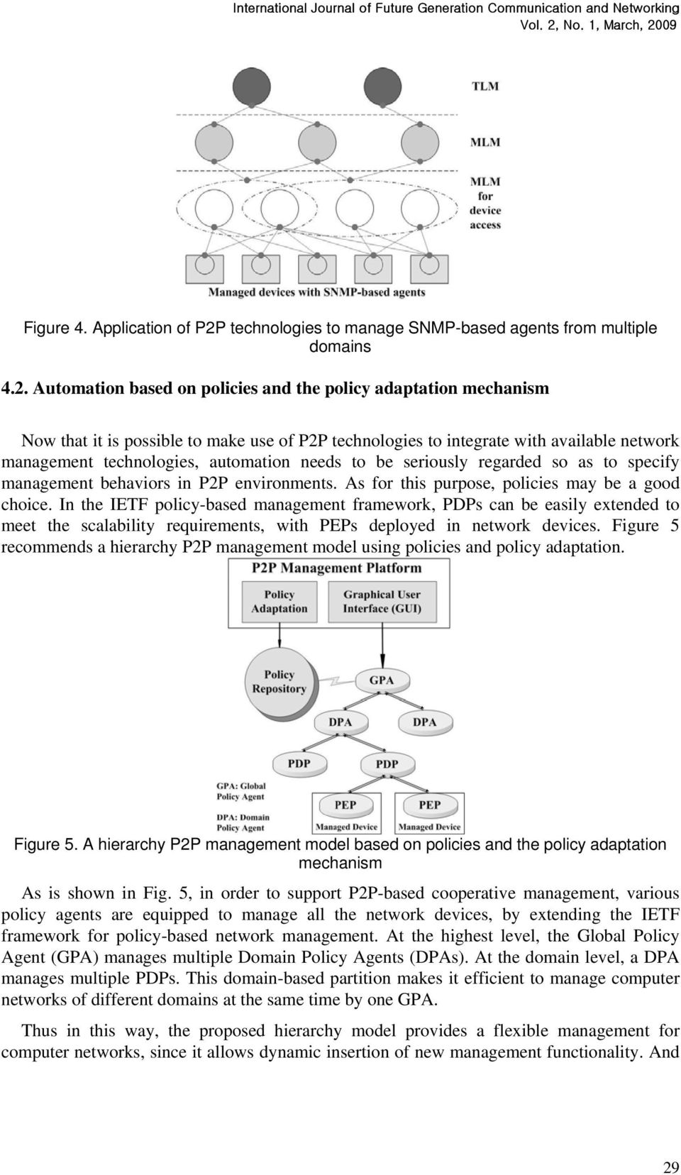 Automation based on policies and the policy adaptation mechanism Now that it is possible to make use of P2P technologies to integrate with available network management technologies, automation needs
