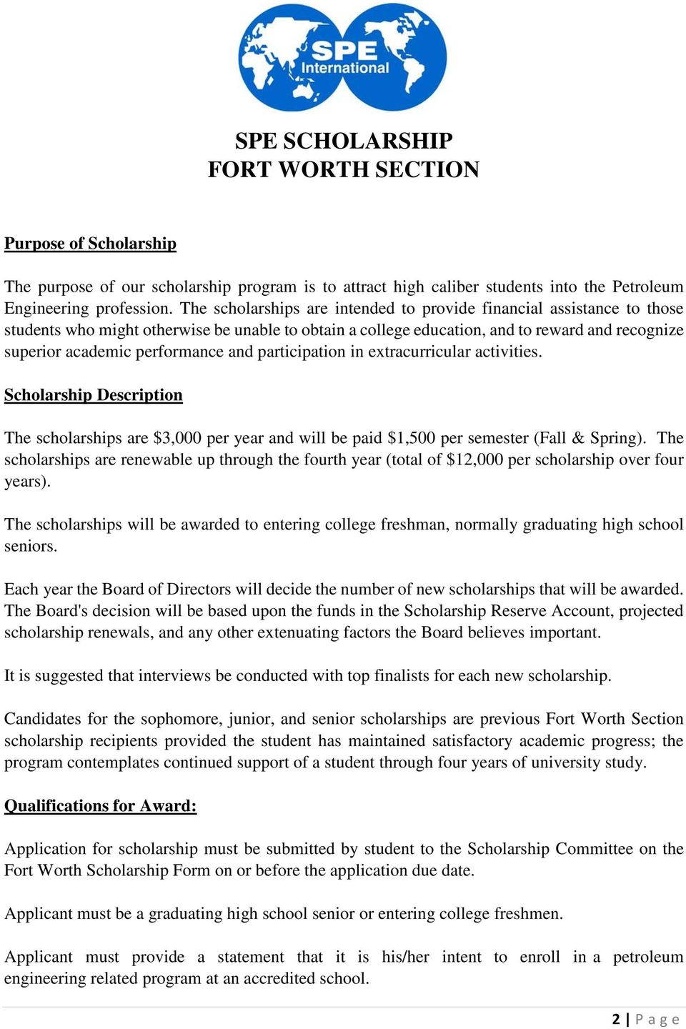 and participation in extracurricular activities. Scholarship Description The scholarships are $3,000 per year and will be paid $1,500 per semester (Fall & Spring).