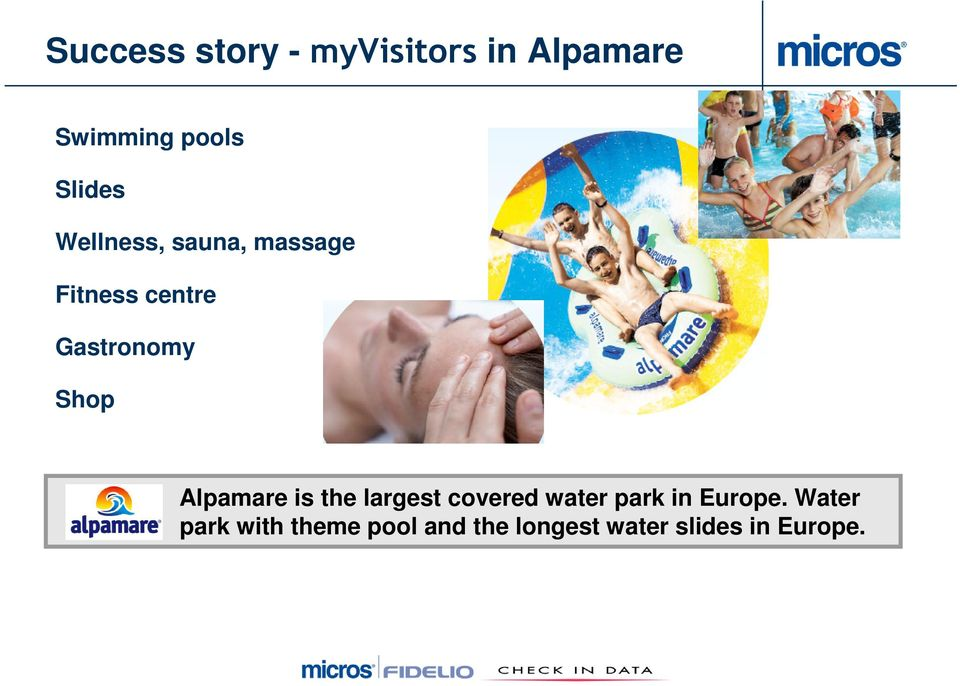 Shop Alpamare is the largest covered water park in Europe.