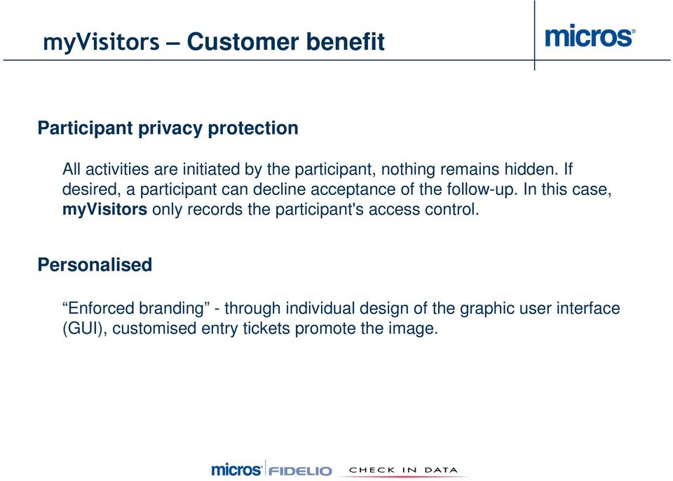 In this case, myvisitors only records the participant's access control.