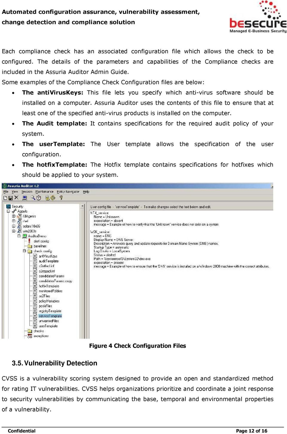 Some examples of the Compliance Check Configuration files are below: The antiviruskeys: This file lets you specify which anti-virus software should be installed on a computer.