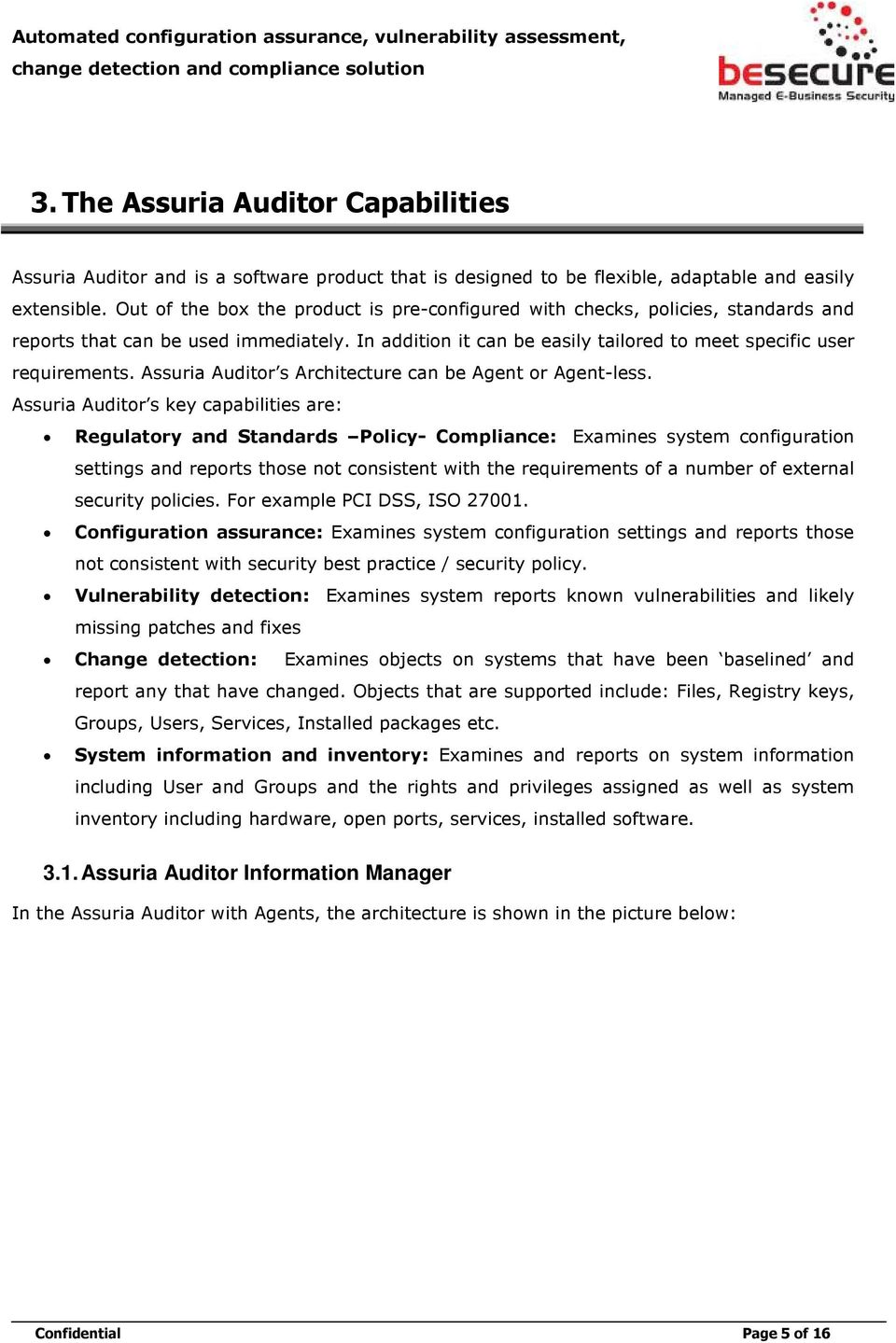 Assuria Auditor s Architecture can be Agent or Agent-less.