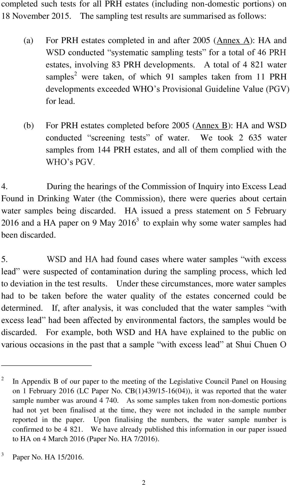 involving 83 PRH developments. A total of 4 821 water samples 2 were taken, of which 91 samples taken from 11 PRH developments exceeded WHO s Provisional Guideline Value (PGV) for lead.