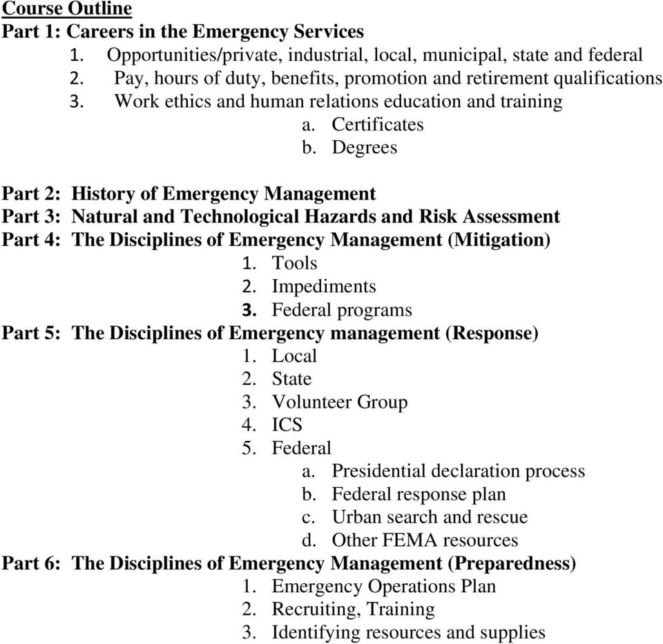 Degrees Part 2: History of Emergency Management Part 3: Natural and Technological Hazards and Risk Assessment Part 4: The Disciplines of Emergency Management (Mitigation) 1. Tools 2. Impediments 3.