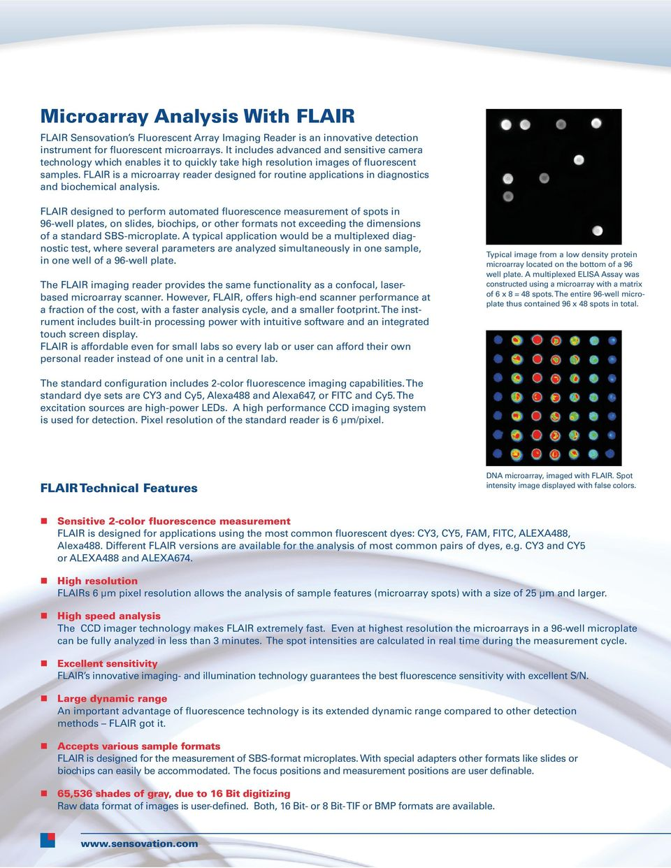 FLAIR is a microarray reader designed for routine applications in diagnostics and biochemical analysis.