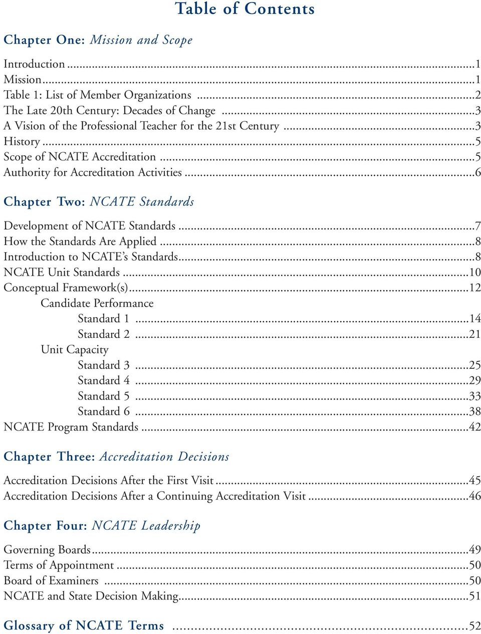 ..6 Chapter Two: NCATE Standards Development of NCATE Standards...7 How the Standards Are Applied...8 Introduction to NCATE s Standards...8 NCATE Unit Standards...10 Conceptual Framework(s).