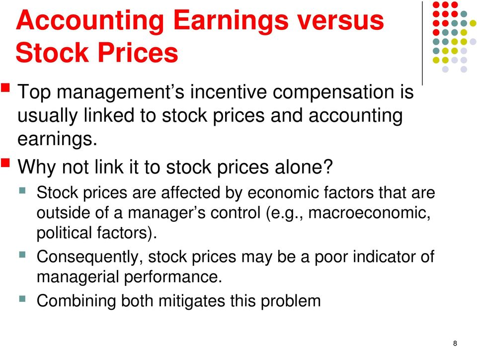 Stock prices are affected by economic factors that are outside of a manage