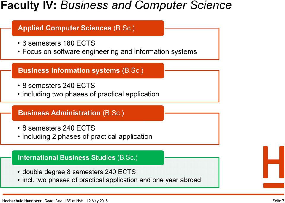 Sc.) 8 semesters 240 ECTS including two phases of practical application Business Administration (B.Sc.) 8 semesters 240 ECTS including 2 phases of practical application International Business Studies (B.