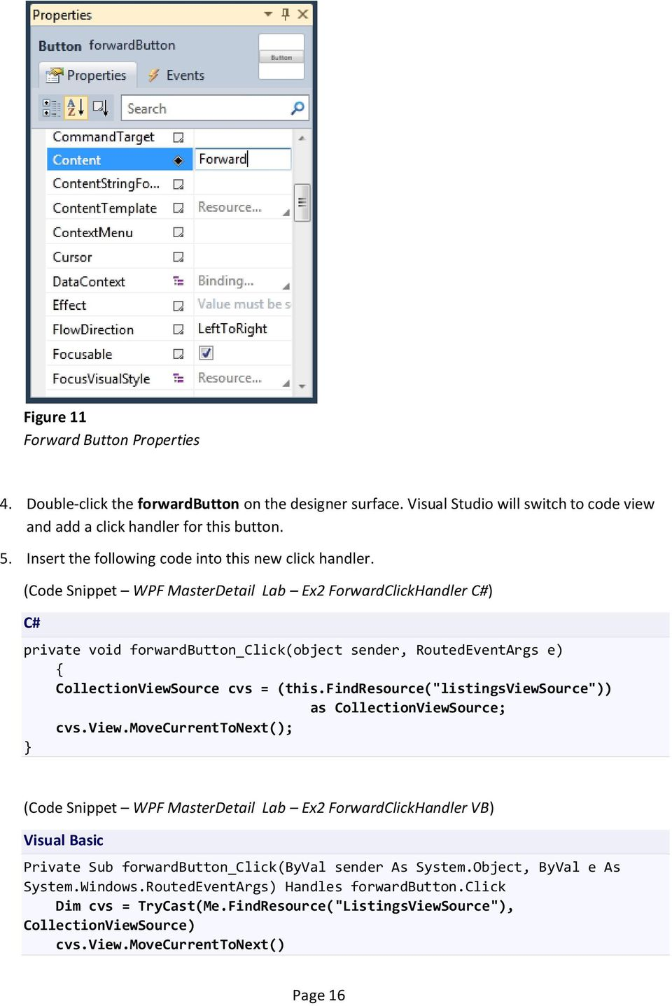(Code Snippet WPF MasterDetail Lab Ex2 ForwardClickHandler C#) C# private void forwardbutton_click(object sender, RoutedEventArgs e) { CollectionViewSource cvs = (this.