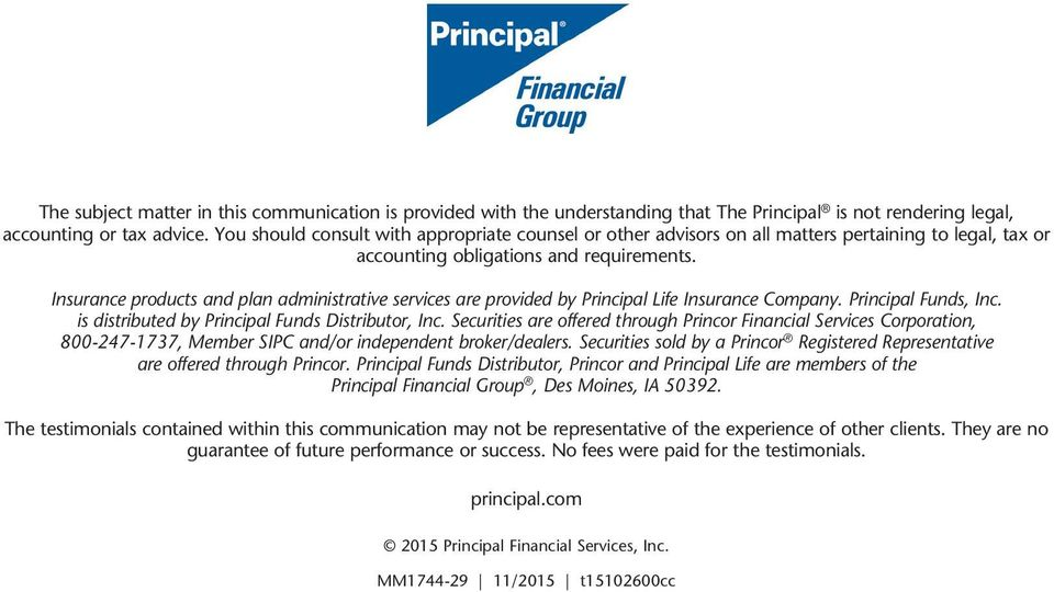Insurance products and plan administrative services are provided by Principal Life Insurance Company. Principal Funds, Inc. is distributed by Principal Funds Distributor, Inc.