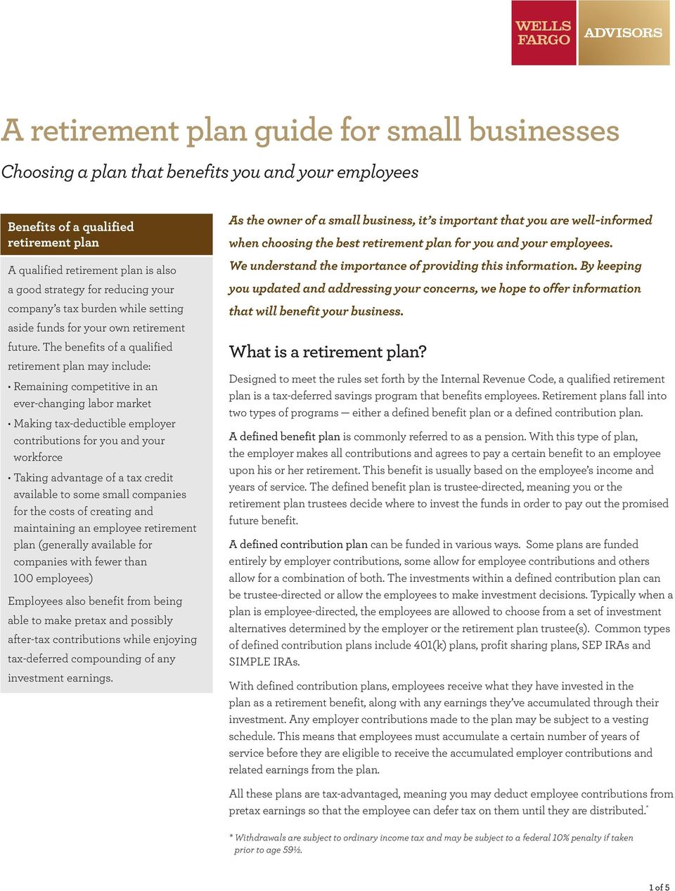 The benefits of a qualified retirement plan may include: Remaining competitive in an ever-changing labor market Making tax-deductible employer contributions for you and your workforce Taking