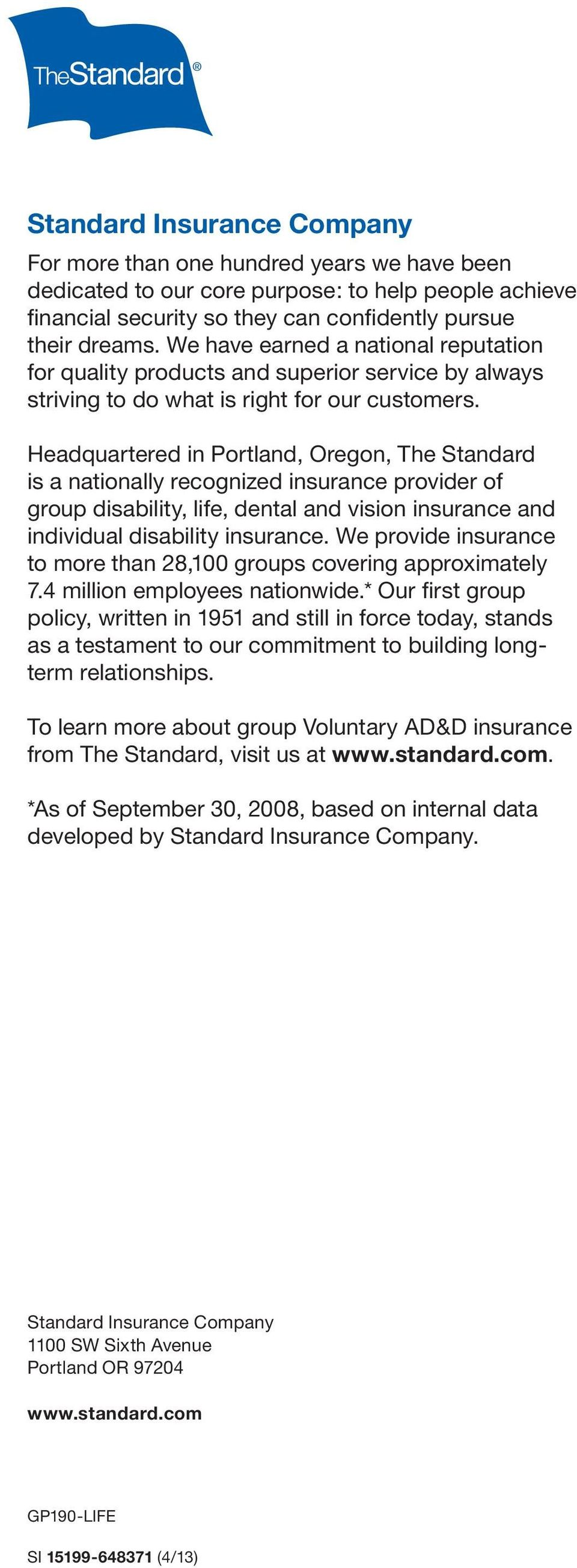 Headquartered in Portland, Oregon, The Standard is a nationally recognized insurance provider of group disability, life, dental and vision insurance and individual disability insurance.