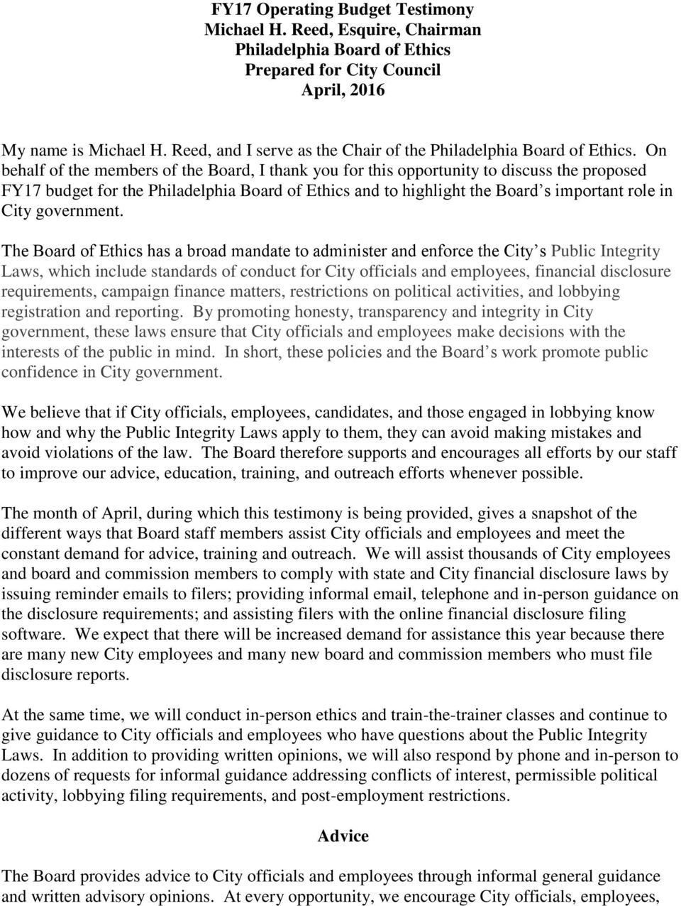 On behalf of the members of the Board, I thank you for this opportunity to discuss the proposed FY17 budget for the Philadelphia Board of Ethics and to highlight the Board s important role in City