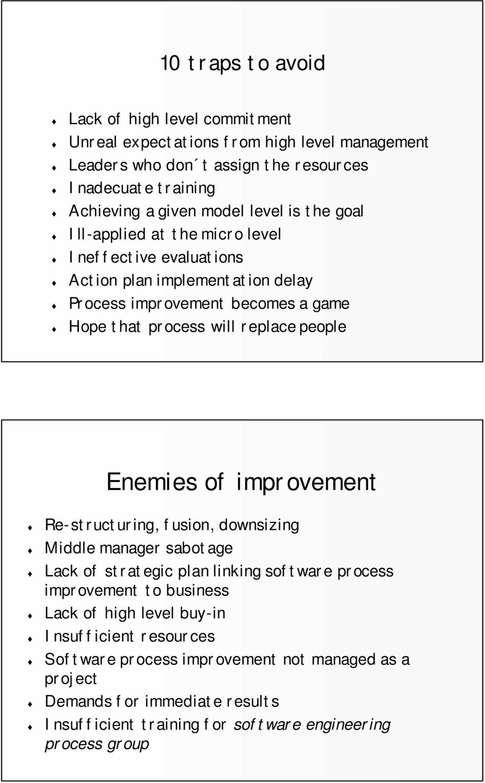 replace people Enemies of improvement Re-structuring, fusion, downsizing Middle manager sabotage Lack of strategic plan linking software process improvement to business Lack