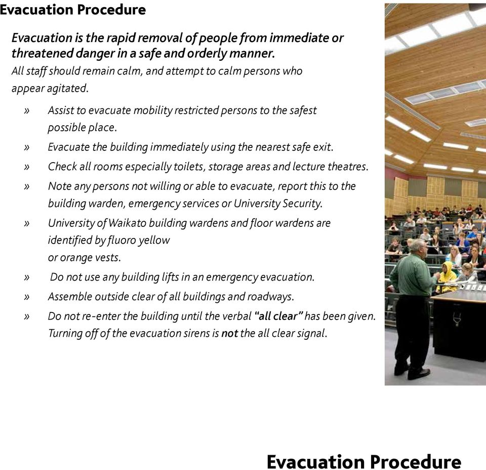 » Evacuate the building immediately using the nearest safe exit.» Check all rooms especially toilets, storage areas and lecture theatres.