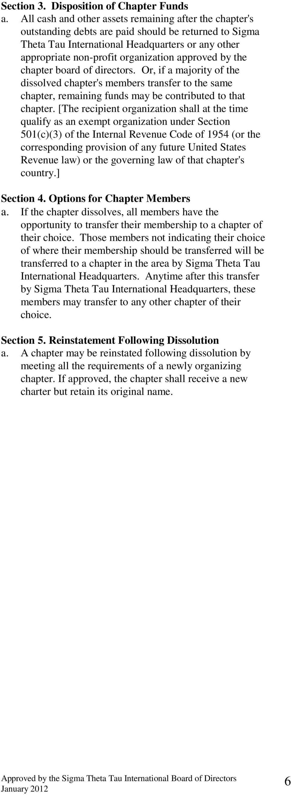 approved by the chapter board of directors. Or, if a majority of the dissolved chapter's members transfer to the same chapter, remaining funds may be contributed to that chapter.