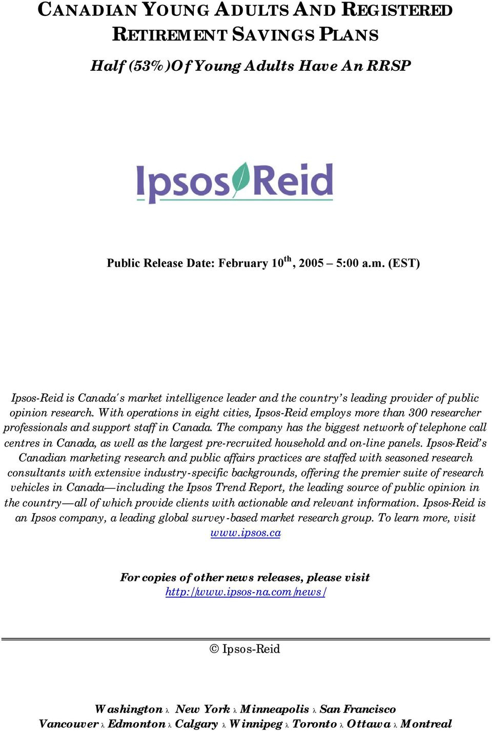 With operations in eight cities, Ipsos-Reid employs more than 300 researcher professionals and support staff in Canada.