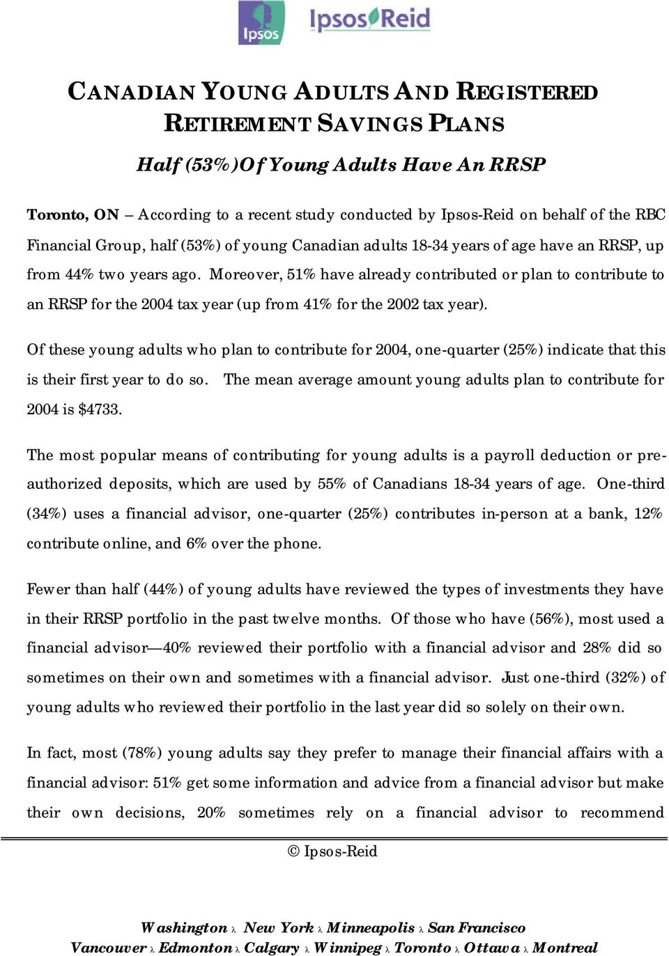 Moreover, 51% have already contributed or plan to contribute to an RRSP for the 2004 tax year (up from 41% for the 2002 tax year).