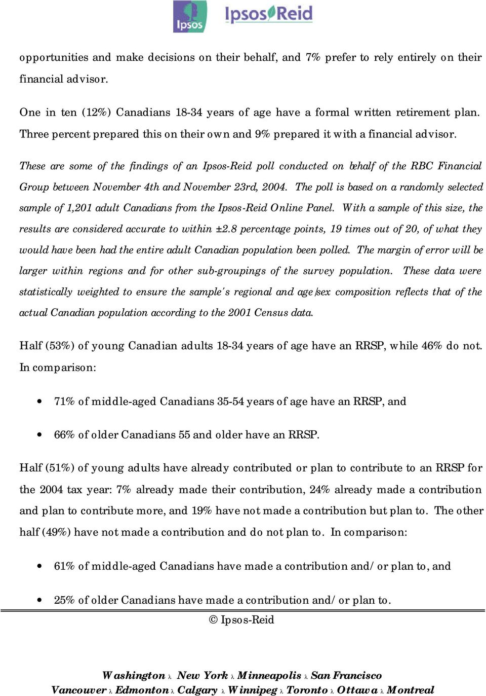 These are some of the findings of an Ipsos-Reid poll conducted on behalf of the RBC Financial Group between November 4th and November 23rd, 2004.