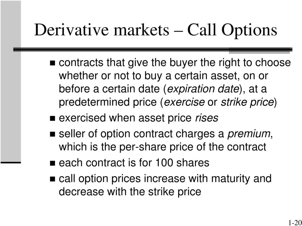 exercised when asset price rises seller of option contract charges a premium, which is the per-share price of the