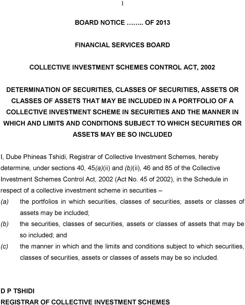 OF A COLLECTIVE INVESTMENT SCHEME IN SECURITIES AND THE MANNER IN WHICH AND LIMITS AND CONDITIONS SUBJECT TO WHICH SECURITIES OR ASSETS MAY BE SO INCLUDED I, Dube Phineas Tshidi, Registrar of