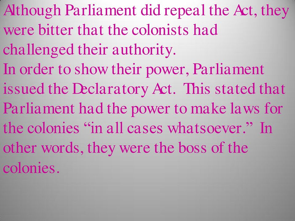 In order to show their power, Parliament issued the Declaratory Act.
