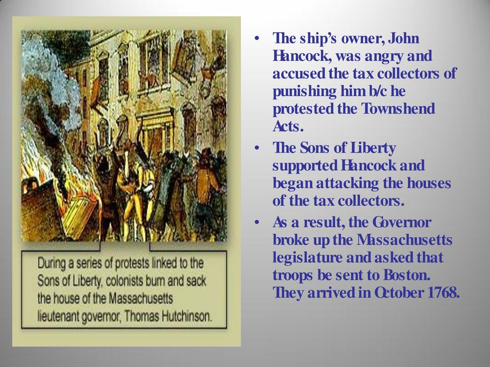 The Sons of Liberty supported Hancock and began attacking the houses of the tax