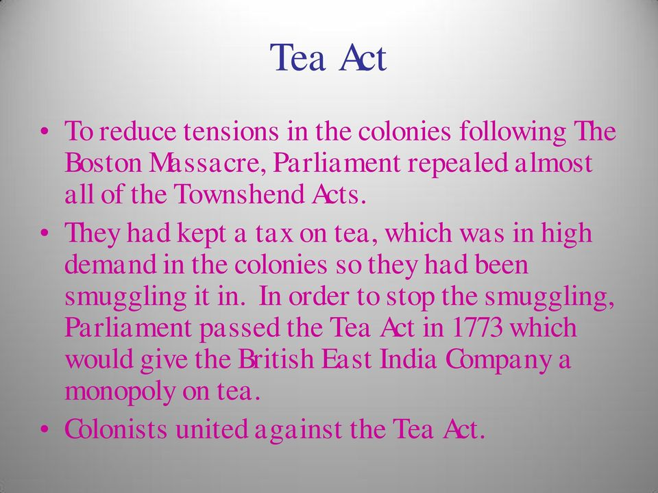 They had kept a tax on tea, which was in high demand in the colonies so they had been smuggling it in.
