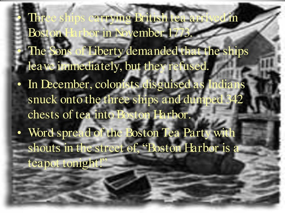 In December, colonists disguised as Indians snuck onto the three ships and dumped 342 chests