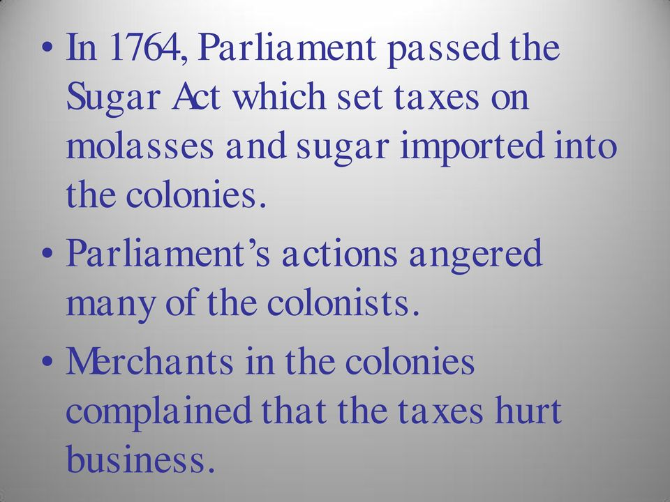Parliament s actions angered many of the colonists.
