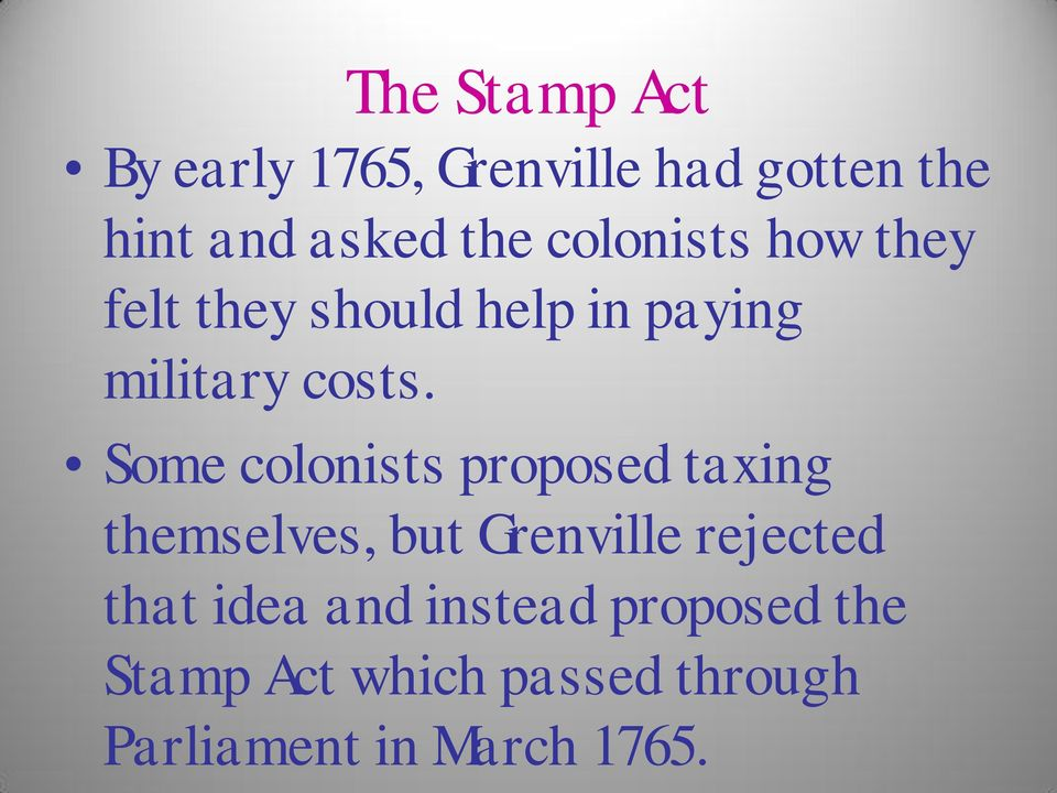 Some colonists proposed taxing themselves, but Grenville rejected that