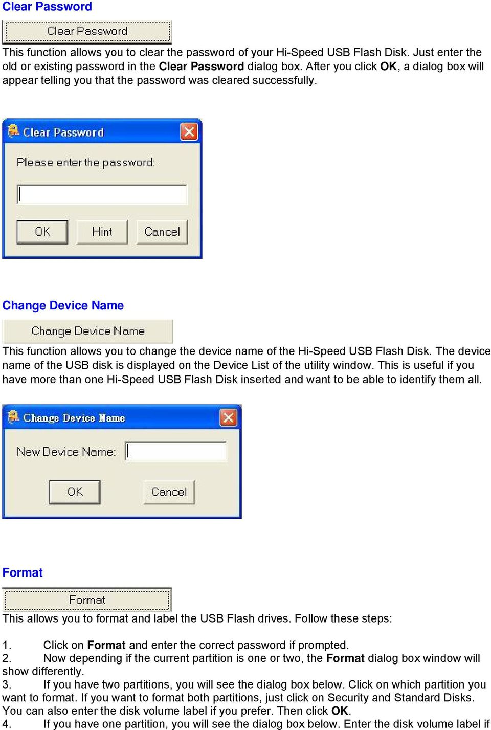 Change Device Name This function allows you to change the device name of the Hi-Speed USB Flash Disk. The device name of the USB disk is displayed on the Device List of the utility window.