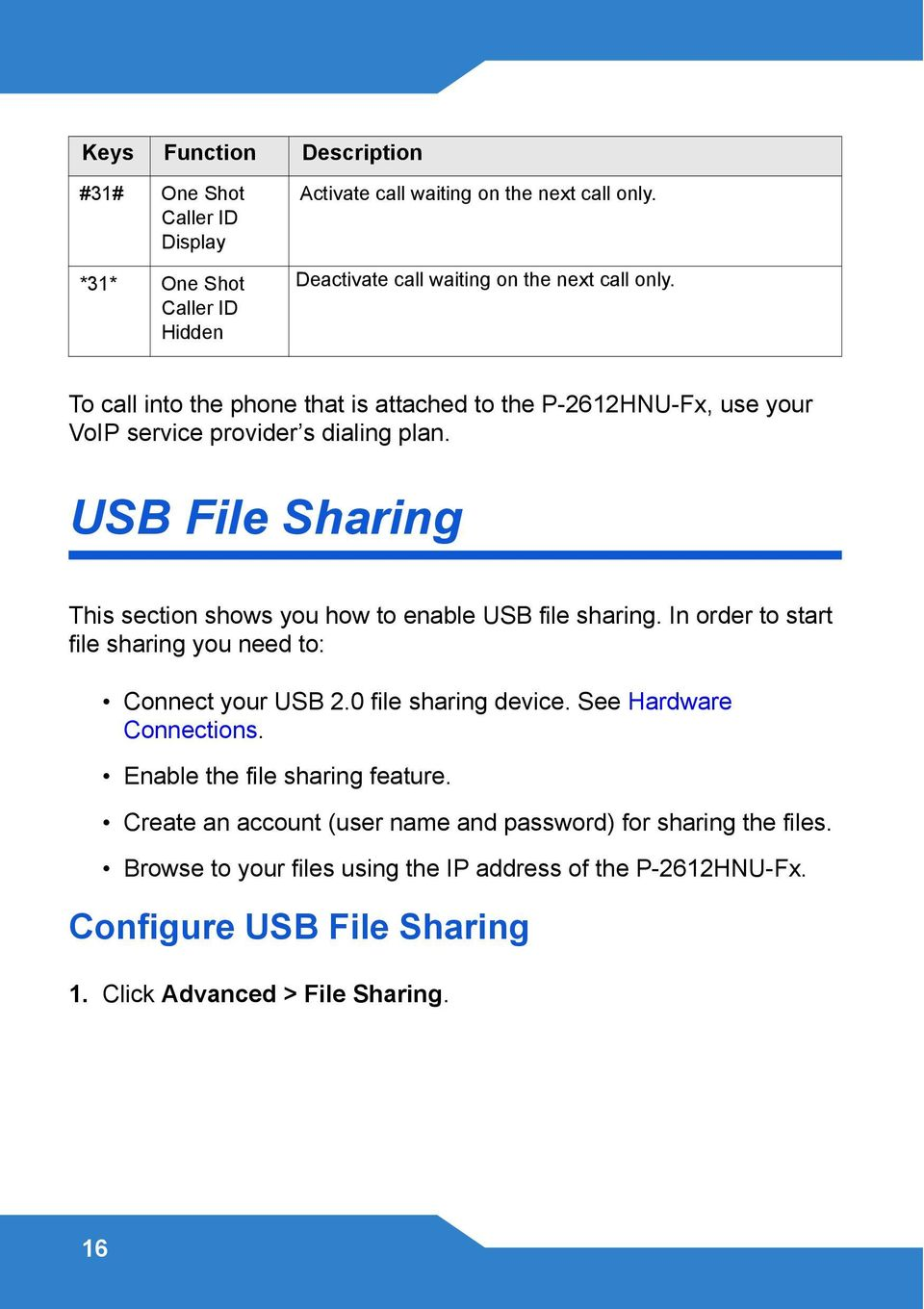 USB File Sharing This section shows you how to enable USB file sharing. In order to start file sharing you need to: Connect your USB 2.0 file sharing device.